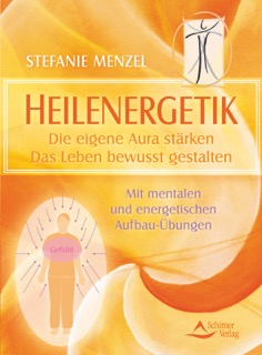Heilenergetik - Die eigene Aura stärken - Das Leben bewusst gestalten