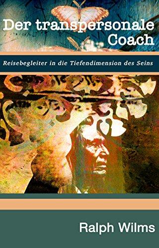 """Vorschaubild für """"Der Transpersonale Coach: Reisebegleiter in die Tiefendimension des Seins"""" von Ralph Wilms"""