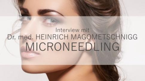Heinrich Magometschnigg spricht im Interview über Mikroneedling