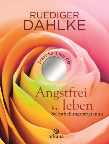 Selbstheilungsprogramm Angstfrei leben von Dr. Ruediger Dahlke