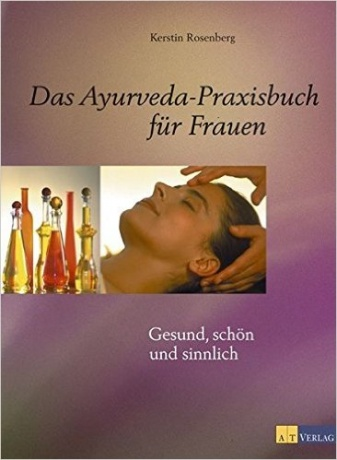 Das Ayurveda-Praxisbuch für Frauen von Kerstin Rosenberg