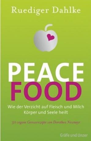 Peace Food Wie der Verzicht auf Fleisch und Milch Körper und Seele heilt