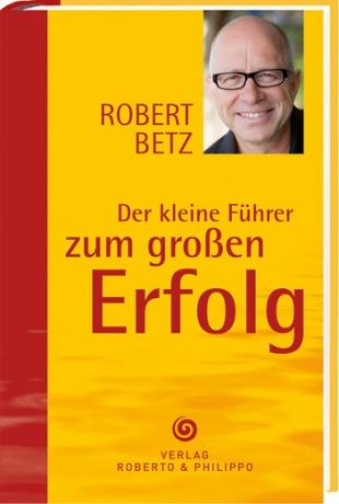 Buch Der kleine Führer zum großen Erfolg von Robert Betz