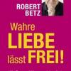 Buch Wahre Liebe lässt frei von Robert Betz