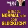 Buch Willst du normal sein oder glücklich? von Robert Betz